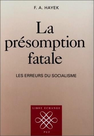 Friedrich A. Hayek - La présomption fatale