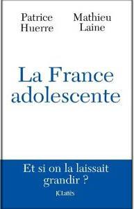 """""""La France adolescente"""" de Patrice Huerre et Mathieu Laine"""