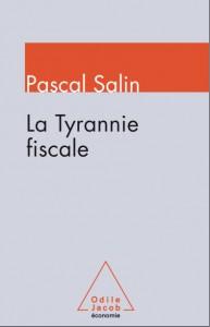 La Tyrannie Fiscale Pascal Salin (crédits : Odile Jacob, tous droits réservés)