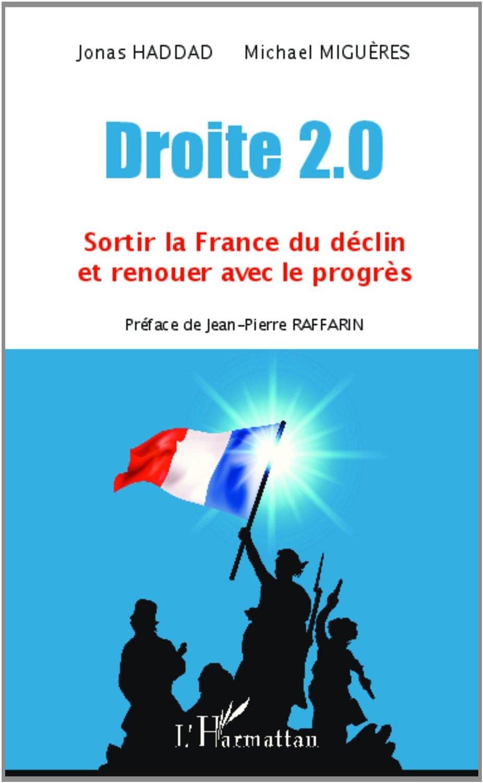 Droite 2.0. Sortir la France du déclin et renouer avec le progrès - Jonas Haddad,Michael Miguères