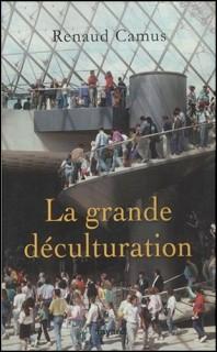 La Grande déculturation de Renaud Camus (Crédits Fayard, tous droits réservés)