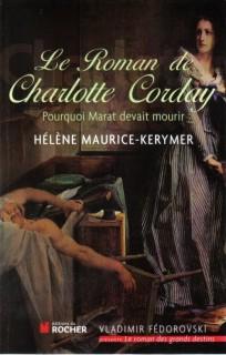 Le Roman de Charlotte Corday, par Hélène Maurice-Kermeyer (Crédits éditions du Rocher, tous droits réservés)