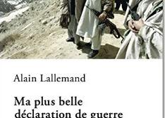 """""""Ma plus belle déclaration de guerre"""" d'Alain Lallemand"""