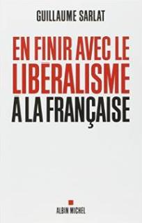 guillaume Sarlat pour en finir avec le libéralisme à la française
