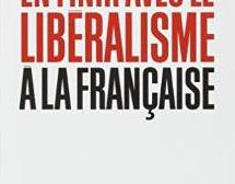 """En finir avec le """"libéralisme à la française"""" ? Réponse à Guillaume Sarlat"""