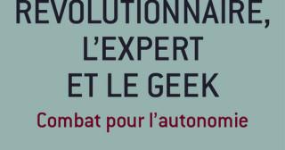 Le révolutionnaire, l'expert et le geek, par Gaspard Koenig