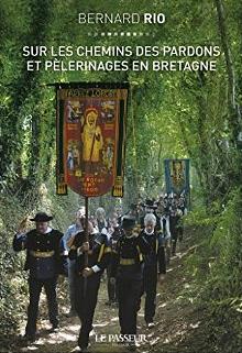Bernard Rio Sur les chemins des pardons et pélerinages en Bretagne