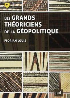Florian Louis Les grands théoriciens de la géopolitique