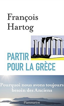 François Hartog Partir pour la Grèce