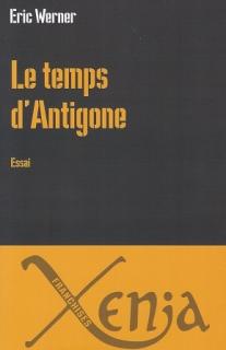 Eric Werner Le temps d'Antigone