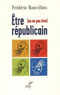 Frédéric Rouvillois Etre ou ne pas être républicain