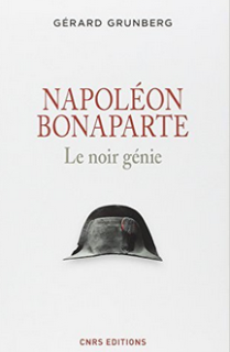 Gérard Grunberg Napoléon Bonaparte le génie noir