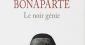 Napoléon Bonaparte. Le noir génie