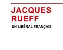 Jacques Rueff, un libéral français