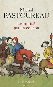 Michel Pastoureau le roi tué par un cochon
