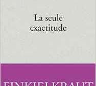 """Alain Finkelkraut, """"La seule exactitude"""""""