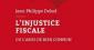 L'injustice fiscale, de Jean-Philippe Delsol