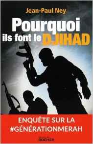 Pourquoi ils font le Djihad par Jean-Paul Ney (Crédits : Editions du Rocher, tous droits réservés)
