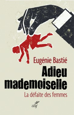 Adieu Mademoiselle, par Eugénie Bastié
