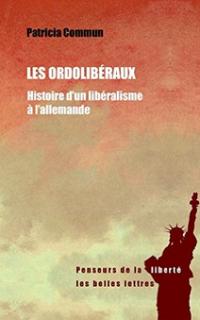 Les ordolibéraux, une histoire du libéralisme à l'allemande, par Patricia Commun