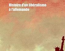 Les ordolibéraux, une histoire du libéralisme à l'allemande
