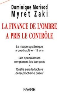 La finance de l ombre a pris le controle Dominique Morisod Myret Zaki