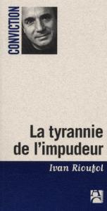 La tyrannie de l'impudeur ivan rioufol