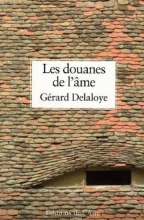 Les douanes de l'ame Gerard Delaloye