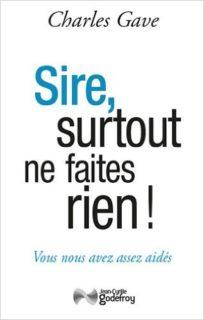 Sire, surtout ne faites rien !, Charles Gave