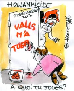 "Hollande : ""Valls m'a tuer !"""