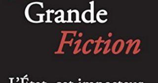 La grande Fiction - L'État, cet imposteur
