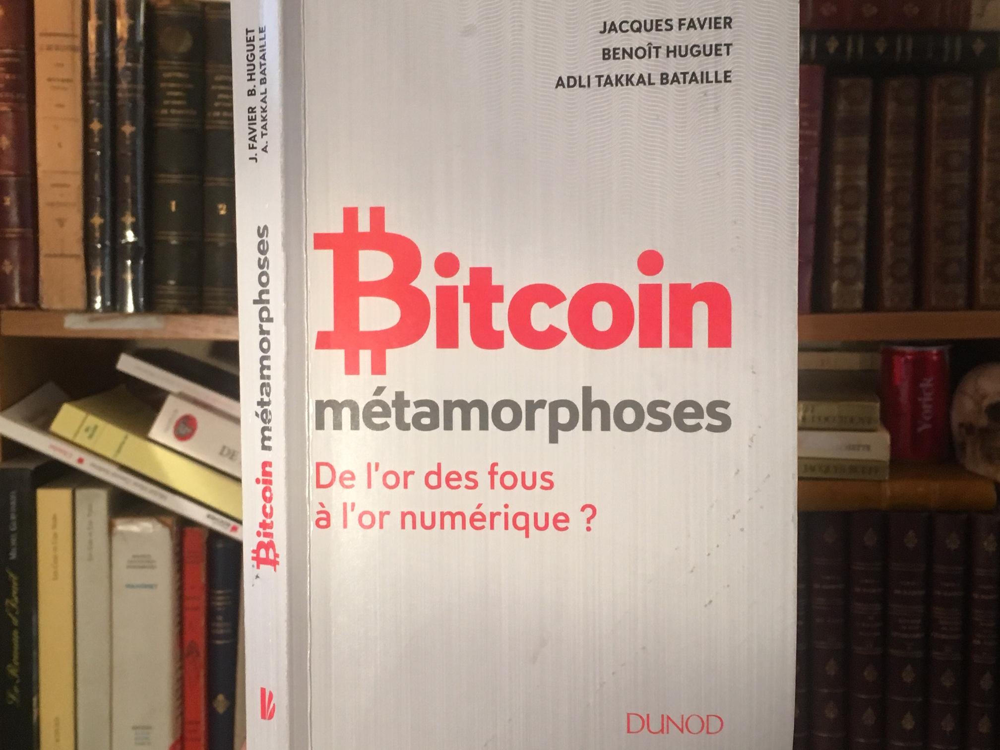 Un ouvrage à découvrir absolument : «Bitcoin métamorphoses, De l'or des fous à l'or numérique ?»